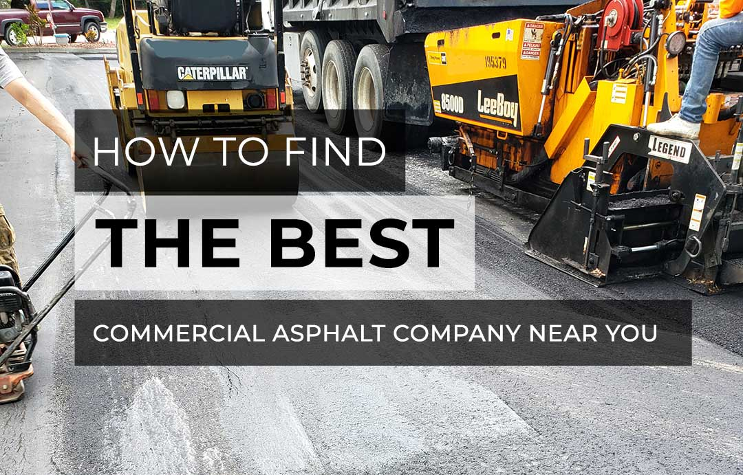 How To Find The Best Commercial Asphalt Company Near You